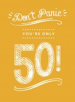 Don't Panic You're Only 50 (Jun)