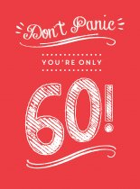Don't Panic You're Only 60 (Jun)