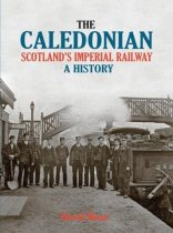 Caledonian, The: Scotland's Imperial Railway