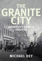 Granite City, The: Aberdeen's Granite Industry(Feb