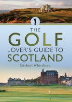 The Golf Lover's Guide to Scotland (Aug)