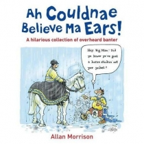 Ah Couldnae Believe Ma Ears!