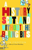 History of Scotland Without the Boring Bits