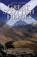 Great Scottish Heroes: Fifty Scots Shaped the World
