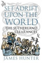 Set Adrift Upon the World-Sutherland Clearances