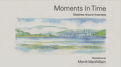 Moments in Time: Sketches around Inverness