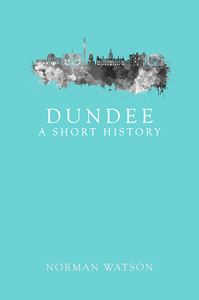 Dundee: A Short History (Oct)