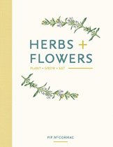 Herbs & Flowers: Plant Grow Eat