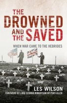Drowned & the Saved: When War Came to the Hebrides (Jan