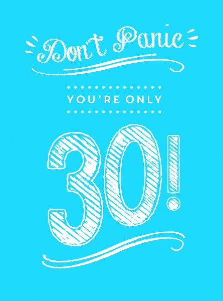 Don't Panic You're Only 30 (Jun)
