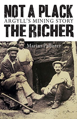 Not a Plack the Richer: Argyll's Mining Story(Jul)
