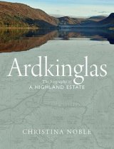 Ardkinglas: Biography of a Highland Estate