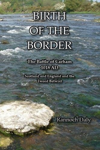 Birth of the Border: Battle of Carham 1018AD