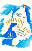 Whisky Island: Portrait of Islay & Its Whiskies