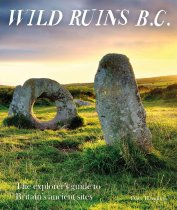 Wild Ruins B.C. Explorer's Guide to Ancient Sites (Mar)