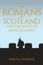 Romans in Scotland and the Battle of Mons Graupius