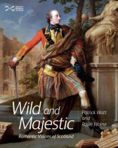 Wild and Majestic: Romantic Visions of Scotland