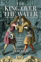 King Over the Water: Complete History of the Jacobites