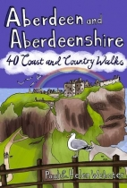Aberdeen & Aberdeenshire: 40 Coast & Country Walks