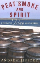 Peat Smoke & Spirit: A Portrait of Islay & Its Whiskies